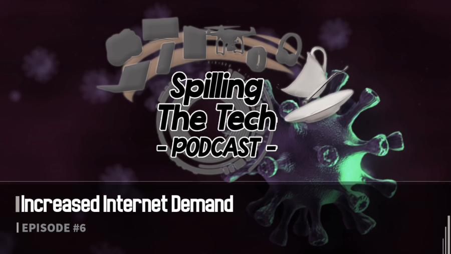Spilling+the+Tech%3A+Episode+6%3A+Increased+Internet+Demand